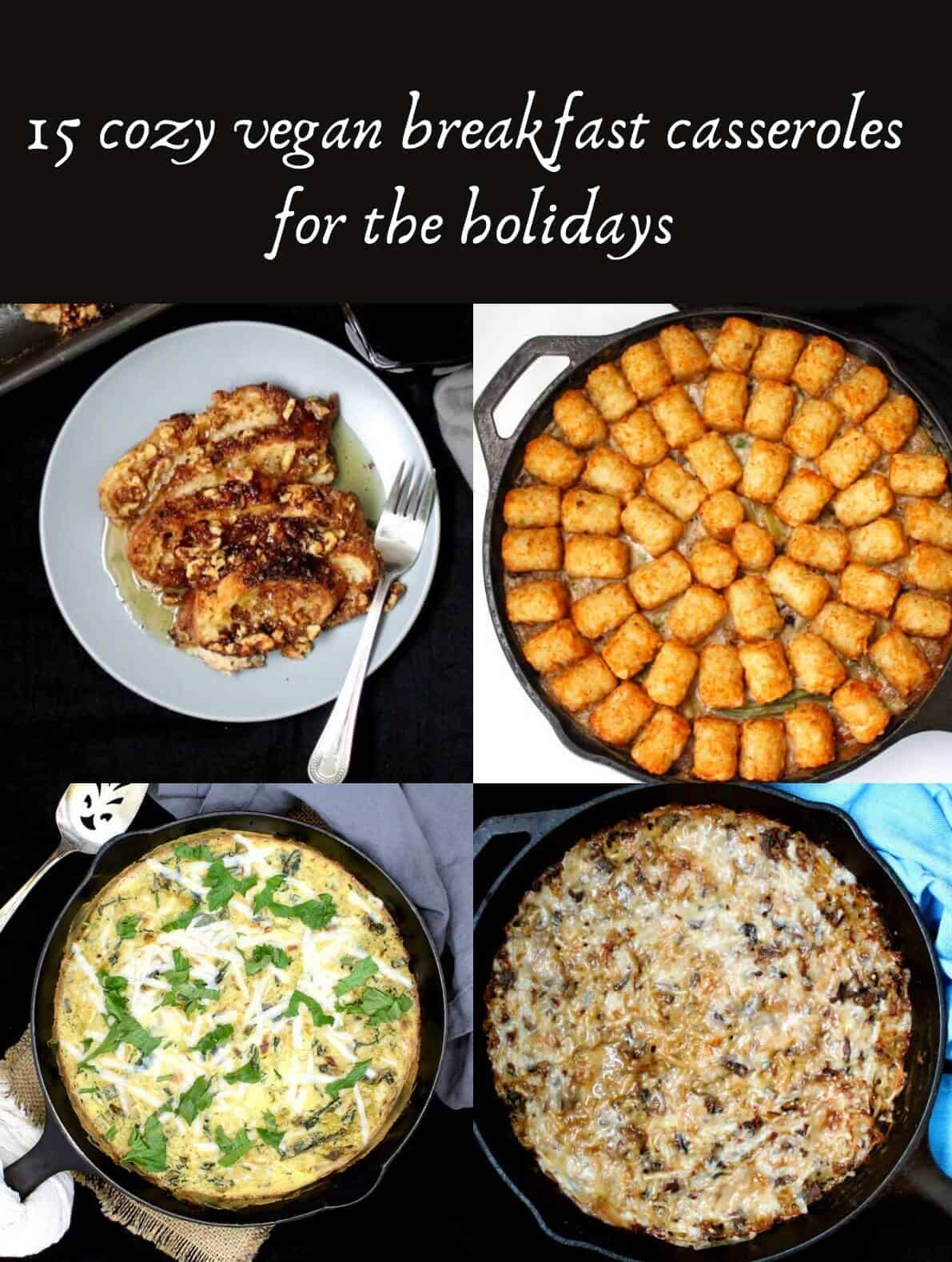 Pin for 15 cozy vegan breakfast casseroles for the holidays featuring photos of french toast casserole, tater tot casserole, a leek frittata and hash brown casserole, all vegan.