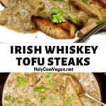 Irish whiskey tofu steaks in a creamy mushroom whisky sauce