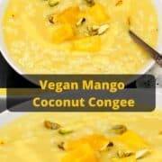 Images of bowls with creamy vegan mango coconut congee with text inlay that says vegan mango coconut congee.