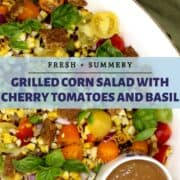 """Image of grilled corn salad in platter with text inlay that says """"grilled corn salad with cherry tomatoes and basil, fresh and summery"""""""